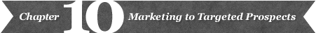 Chapter 10: Marketing to Targeted Prospects