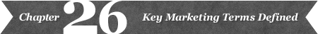 Chapter 26: Key Marketing Terms Defined